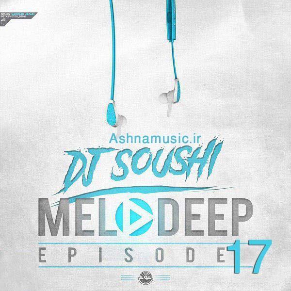 dj soushi melodeep 17 ashnamusic.ir  - دانلود ریمیکس دی جی سوشی ملودیپ ۱۷